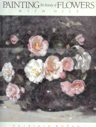 9780891343820: Painting the Beauty of Flowers With Oils