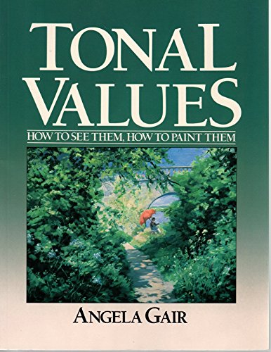 Tonal Values: How to See Them, How to Paint Them (0891343997) by Angela Gair