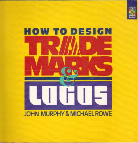 HOW TO DESIGN TRADEMARKS AND LOGOS.: Murphy, John and