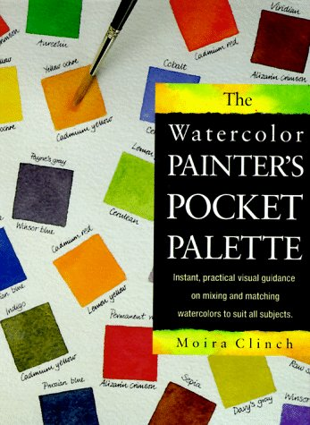 The Watercolor Painter's Pocket Palette: Editor-Moira Clinch