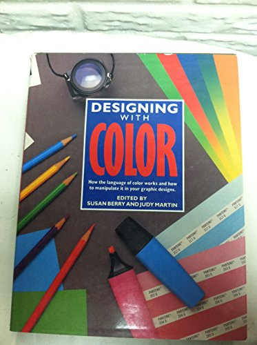 Designing With Color: How the Language of Color Works and How to Manipulate It in Your Graphic De...
