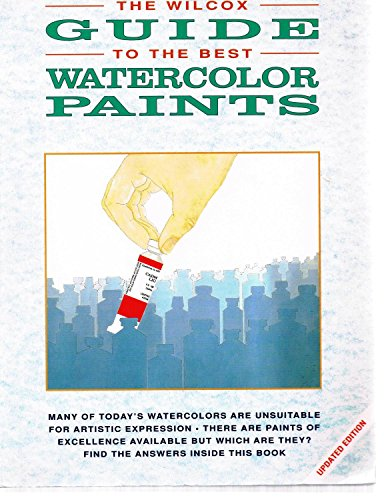 9780891344094: The Wilcox Guide to the Best Watercolor Paints (Information to the artist)