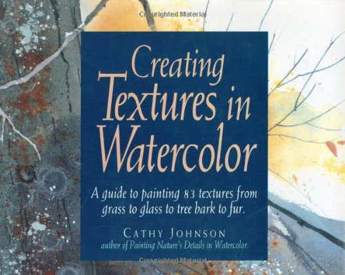 9780891344179: Creating Textures in Watercolor: A Guide to Painting 83 Textures from Grass to Glass to Tree Bark to Fur