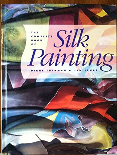 9780891344223: The Complete Book of Silk Painting