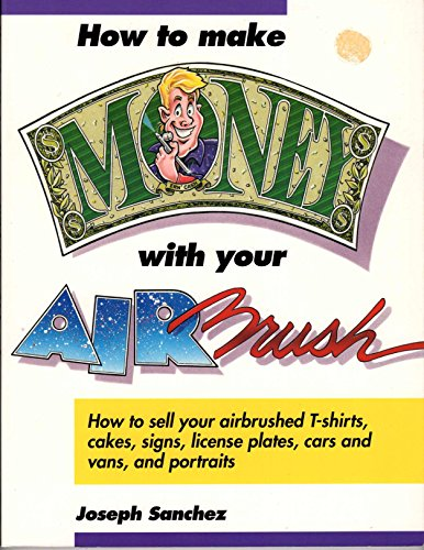 9780891344353: How to Make Money With Your Airbrush