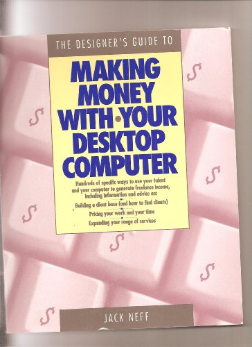 9780891344391: The Designer's Guide to Making Money With Your Desktop Computer