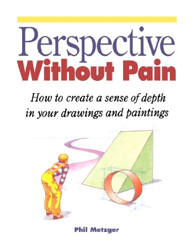 Perspective Without Pain: How to Create a Sense of Depth in Your Drawings and Paintings