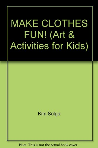 9780891344575: MAKE CLOTHES FUN! (Art & Activities for Kids)