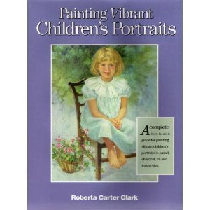 Painting Vibrant Children's Portraits.: CLARK, Roberta Carter.