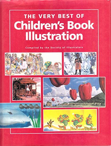 The Very Best of Children's Book Illustration: Society Of Illustrators]
