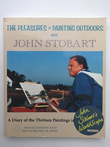 9780891345466: The Pleasures of Painting Outdoors With John Stobart