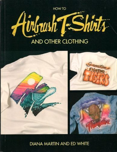 9780891345701: How to Airbrush T-Shirts and Other Clothing
