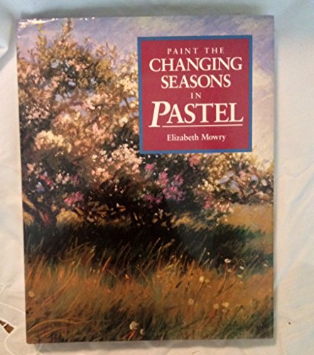 Paint the Changing Seasons in Pastel: Mowry, Elizabeth