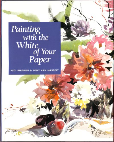Painting with the White of Your Paper: Wagner,Judi;Van Hasselt,Tony