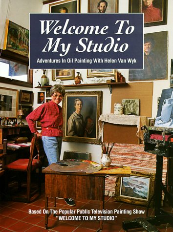 9780891345824: Welcome to My Studio: Adventures in Oil Painting With Helen Van Wyk