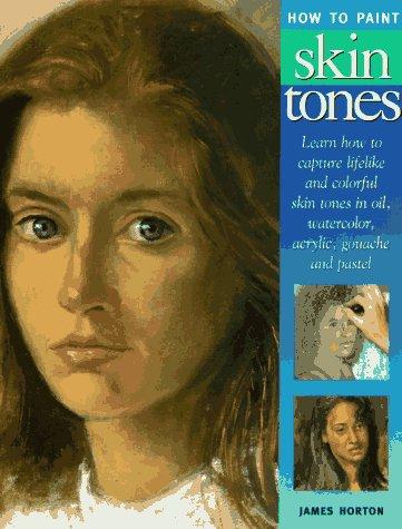 How to Paint Skin Tones: Horton, James; Harrison, Hazel
