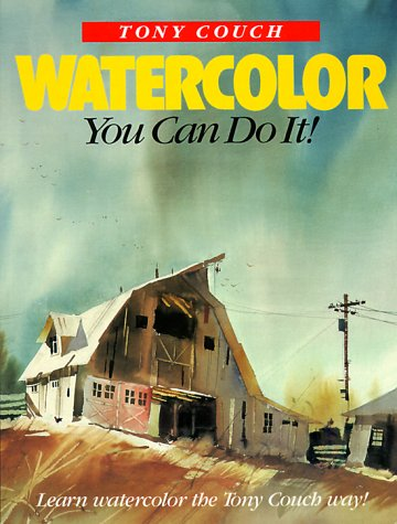 Watercolor: You Can Do It! (9780891346975) by Tony Couch