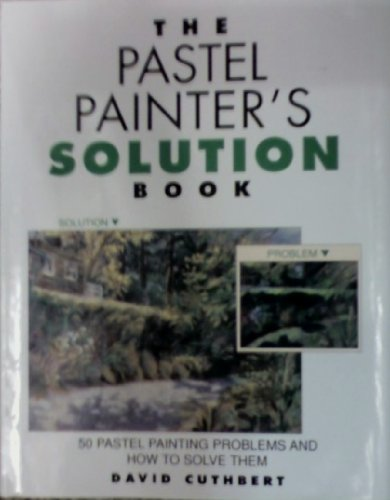 9780891347057: Pastel Painter's Solution Book: 50 Pastel Painting Problems and How to Solve Them