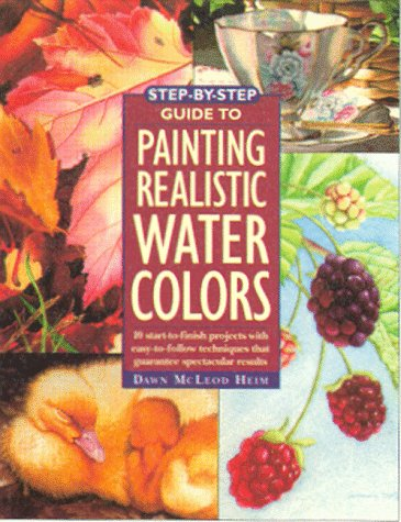 9780891347149: Step-By-Step Guide to Painting Realistic Watercolors