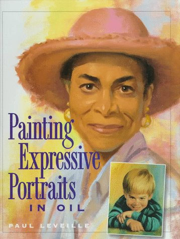 Painting Expressive Portraits in Oil: Leveille, Paul