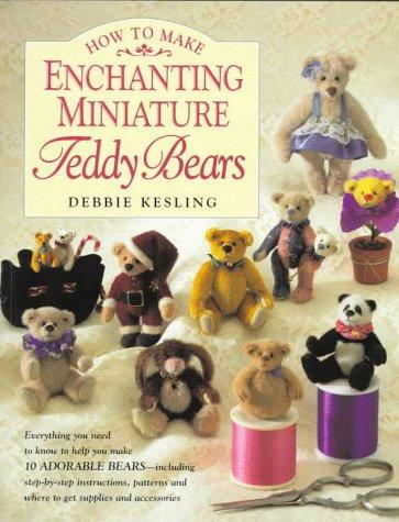 9780891347385: How to Make Enchanting Miniature Teddy Bears