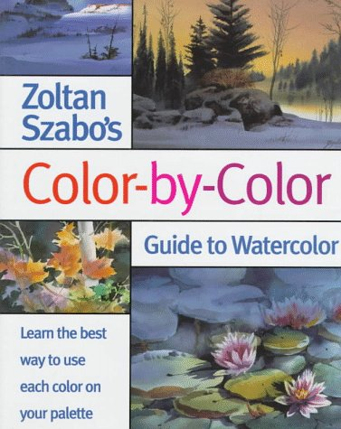 9780891347729: Zoltan Szabo's Color-By-Color Guide to Watercolor
