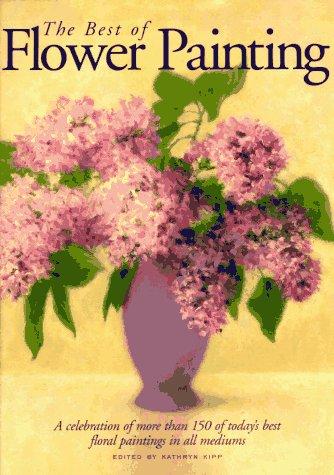 The Best of Flower Painting: Kipp, Kathryn (Ed.)