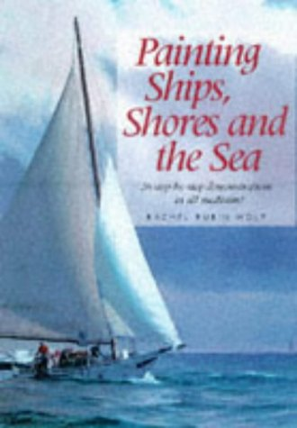 Painting Ships, Shores and the Sea (0891347879) by Rachel Rubin Wolf; Rachel Rubin Wolf