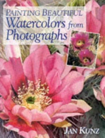 Painting Beautiful Watercolors from Photographs: Kunz, Jan