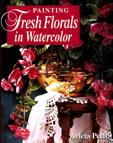 Painting Fresh Florals in Watercolor [Hardcover]