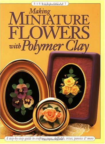 9780891348214: Making Miniature Flowers with Polymer Clay