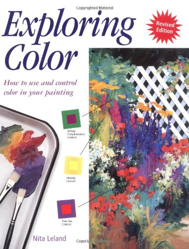Exploring Color How to Use and Control Color in Your Painting (9780891348467) by Nita Leland