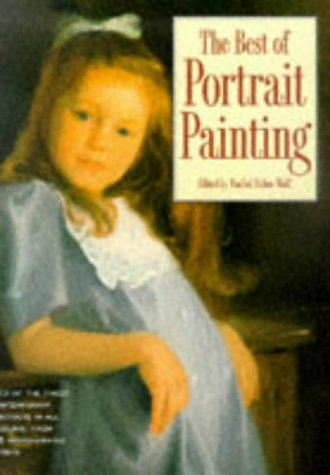 Best of Portrait Painting: Edited by Rachel Rubin Wolf