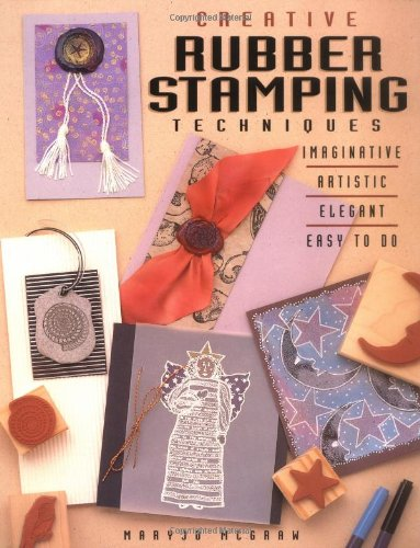 Creative Rubber Stamping Techniques: McGraw, Mary Jo