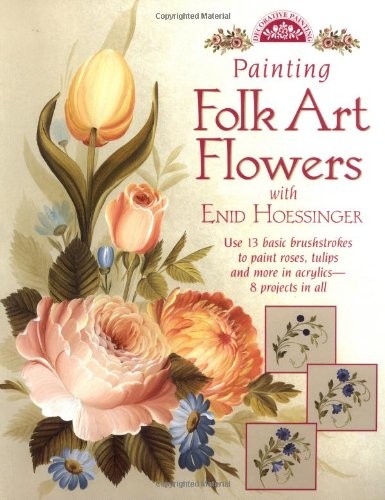 Painting Folk Art Flowers with Enid Hoessinger (Decorative Painting): Hoessinger, Enid