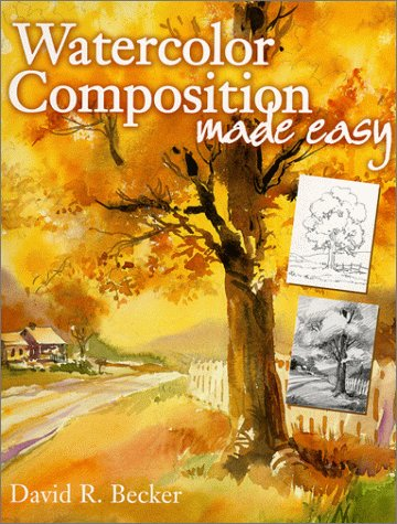 Watercolor Composition Made Easy.: Becker, David R.