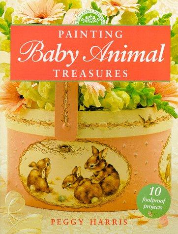 9780891349099: Painting Baby Animal Treasures (Decorative Painting)