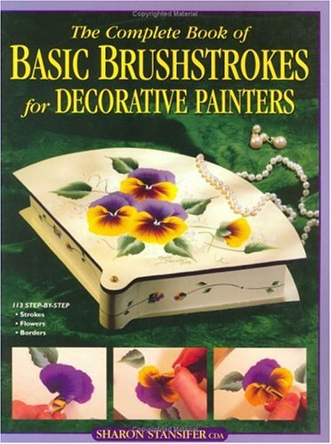 9780891349228: The Complete Book of Basic Brushstrokes for Decorative Painters