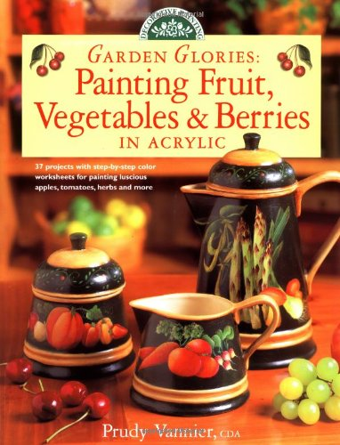 9780891349358: Garden Glories: Painting Fruit, Vegetables & Berries in Acrylic (Decorative Painting)