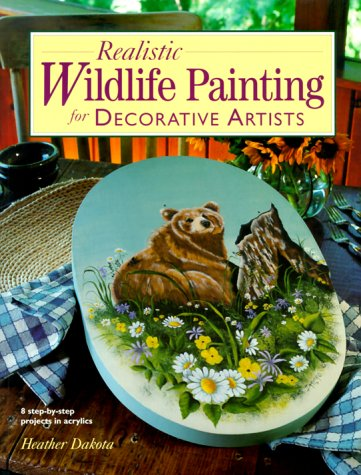 Realistic Wildlife Painting for Decorative Artists (0891349391) by Dakota, Heather