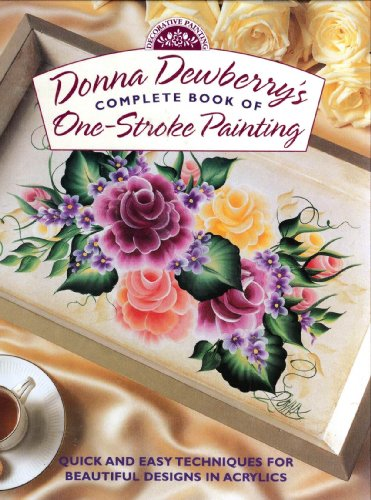 9780891349402: Donna Dewberry's Complete Book of One-Stroke Painting