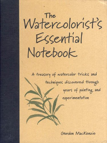 The Watercolorist's Essential Notebook (9780891349464) by MacKenzie, Gordon