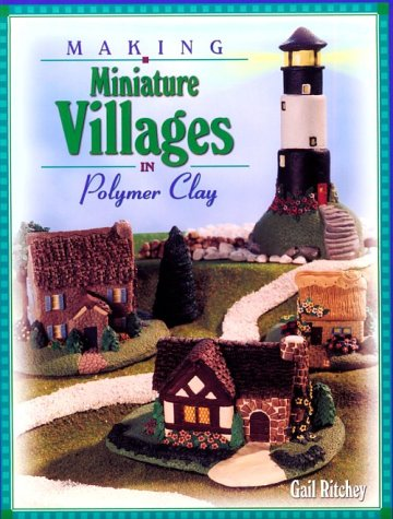 Making Miniature Villages In Polymer Clay.: Ritchey, Gail.