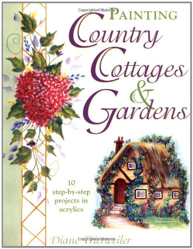 9780891349969: Painting Country Cottages & Gardens (Decorative Painting)