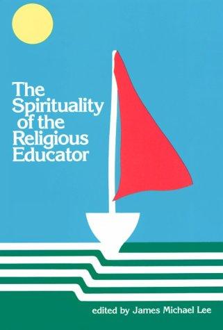 Spirituality of the Religious Educator: James M. Lee