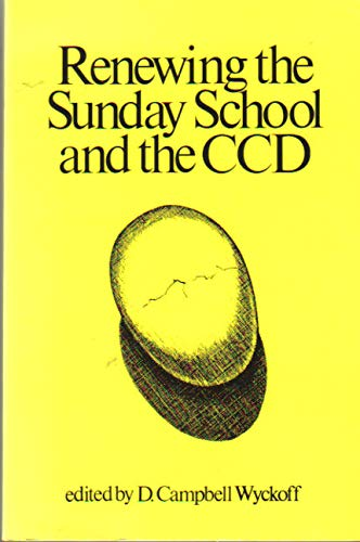 Renewing the Sunday School and the CCD: Editor-D. Campbell Wyckoff