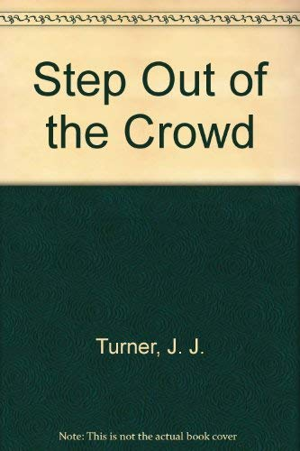 Step Out of the Crowd (0891371117) by Turner, J. J.