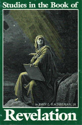 Studies in the Book of Revelation: Kachelman, John L.,