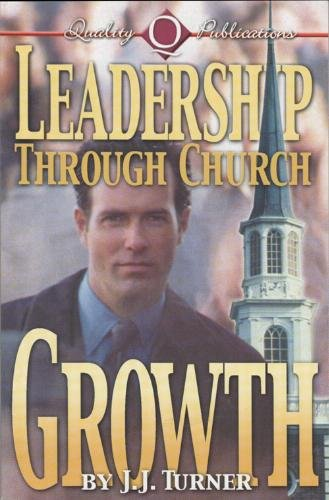 Leadership Through Church Growth (0891371230) by J. J. Turner