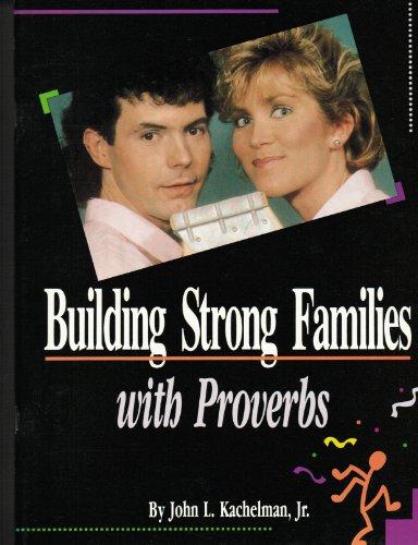 Building Strong Families With Proverbs: John L. Kachelman